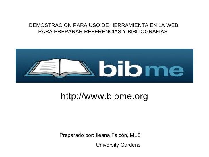 http://www.bibme.org DEMOSTRACION PARA USO DE HERRAMIENTA EN LA WEB PARA PREPARAR REFERENCIAS Y BIBLIOGRAFIAS  Preparado p...