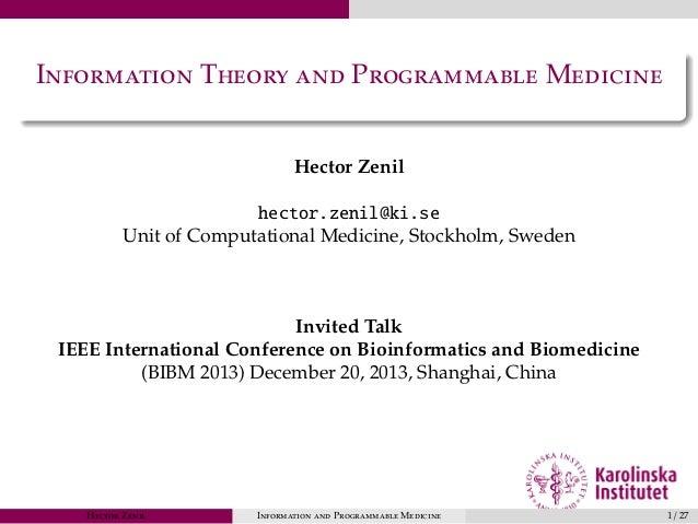 Information Theory and Programmable Medicine Hector Zenil hector.zenil@ki.se Unit of Computational Medicine, Stockholm, Sw...