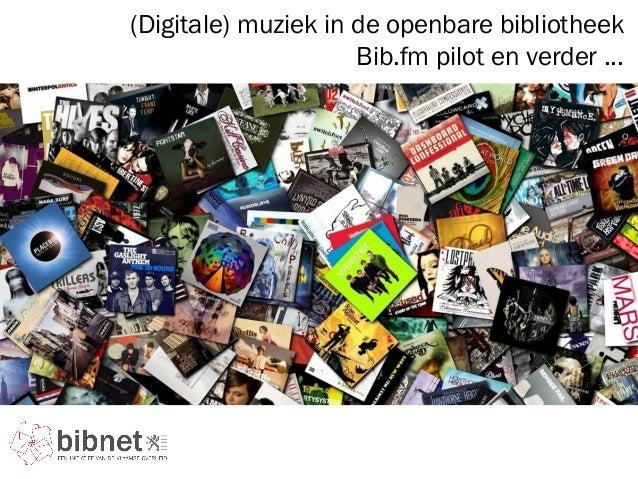 (Digitale) muziek in de openbare bibliotheekBib.fm pilot en verder ...