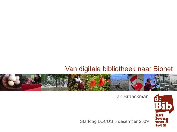 Van digitale bibliotheek naar Bibnet Jan Braeckman Startdag LOCUS 5 december 2009