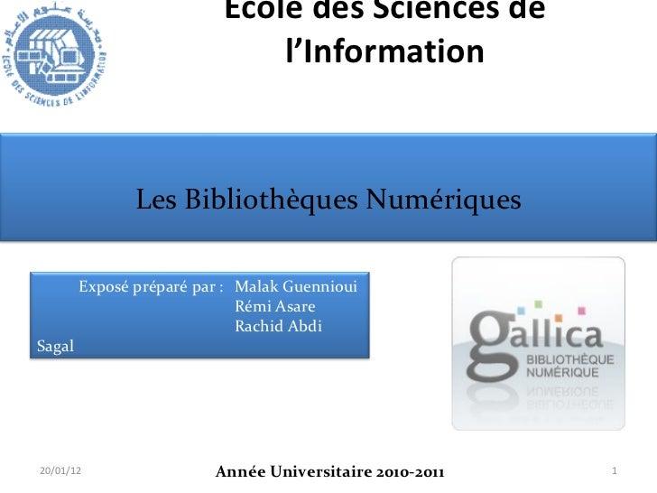 Ecole des Sciences de l'Information Année Universitaire 2010-2011 20/01/12 Les Bibliothèques Numériques Exposé préparé par...