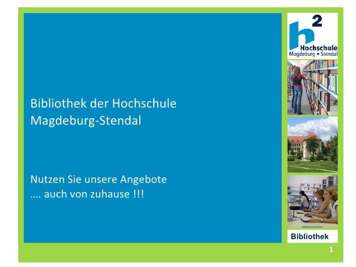 Bibliothek der Hochschule  Magdeburg-Stendal Nutzen Sie unsere Angebote …. auch von zuhause !!! Bibliothek