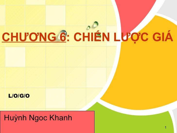 CHƯƠNG 6: CHIẾN LƯỢC GIÁ L/O/G/OHuỳnh Ngoc Khanh                      1