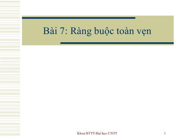 Khoa HTTT-Đại học CNTT 1 Bài 7: Ràng buộc toàn vẹn