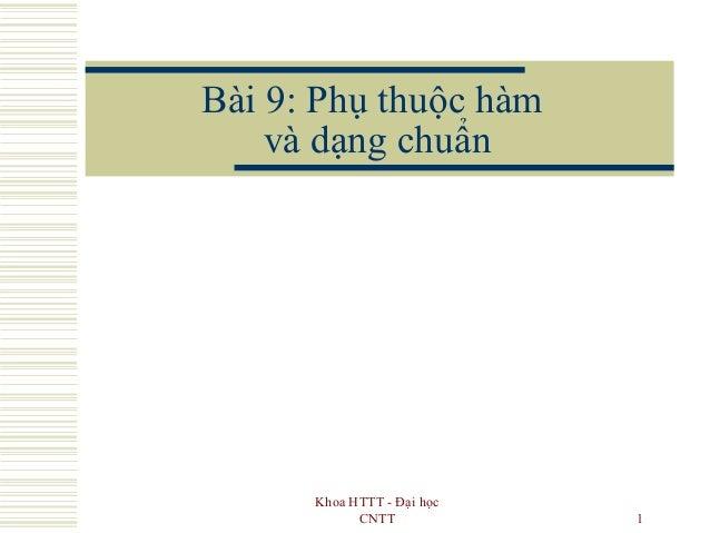 Khoa HTTT - Đại học CNTT 1 Bài 9: Phụ thuộc hàm và dạng chuẩn