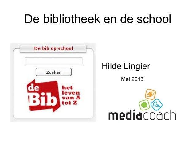 De bibliotheek en de school Hilde Lingier Mei 2013