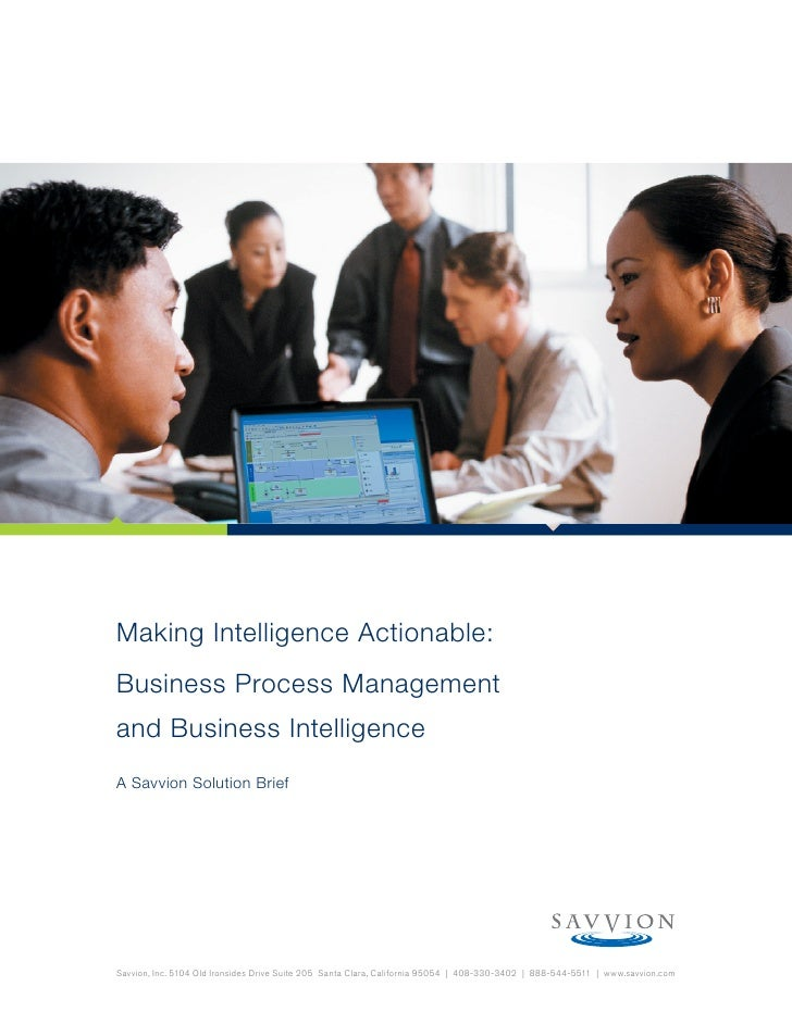 Making Intelligence Actionable: Business Process Management and Business Intelligence A Savvion Solution Brief     Savvion...
