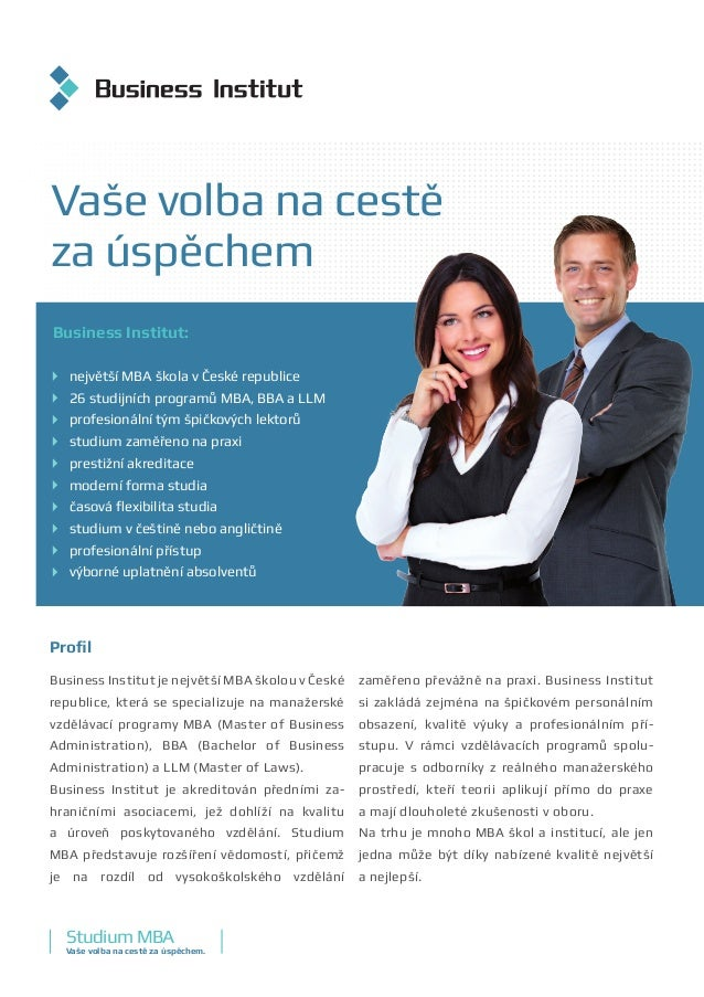 Business Institut:  největší MBA škola v České republice  26 studijních programů MBA, BBA a LLM  profesionální tým špič...
