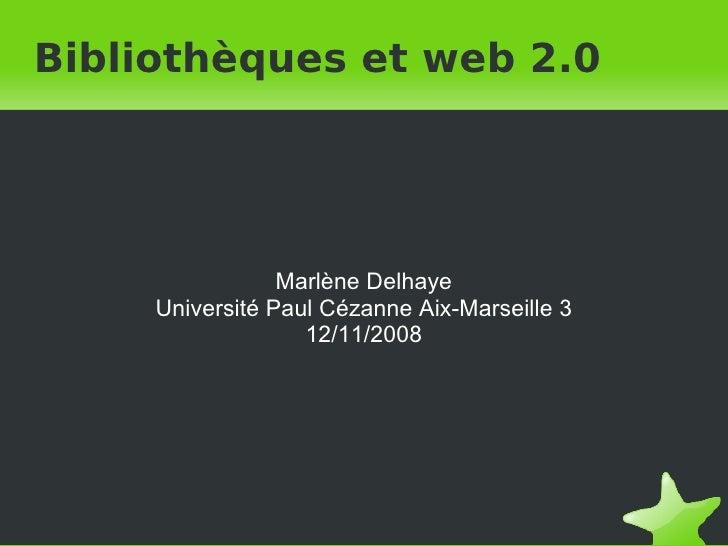 Bibliothèques et web 2.0 Marlène Delhaye Université Paul Cézanne Aix-Marseille 3 12/11/2008