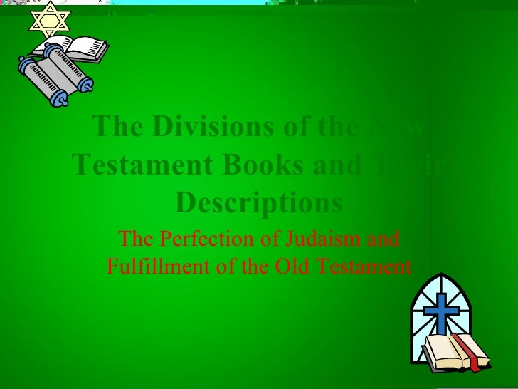 The Divisions of the New Testament Books and Their Descriptions The Perfection of Judaism and Fulfillment of the Old Testa...