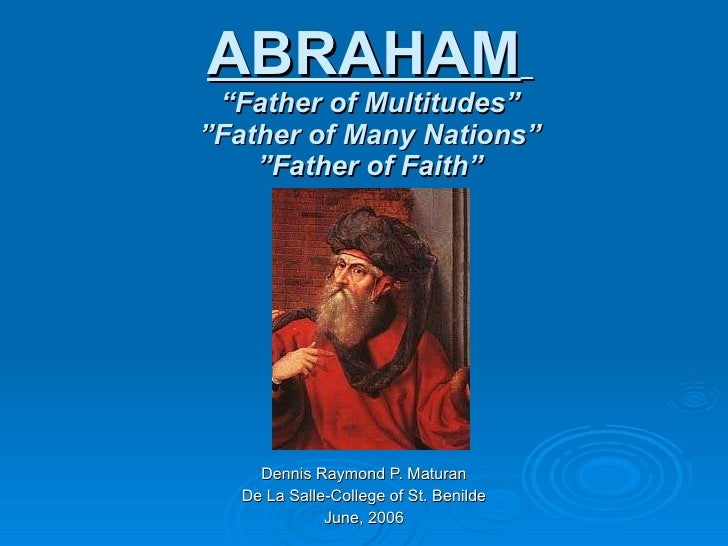 """ABRAHAM   """"Father of Multitudes"""" """"Father of Many Nations"""" """"Father of Faith"""" Dennis Raymond P. Maturan De La Salle-College ..."""