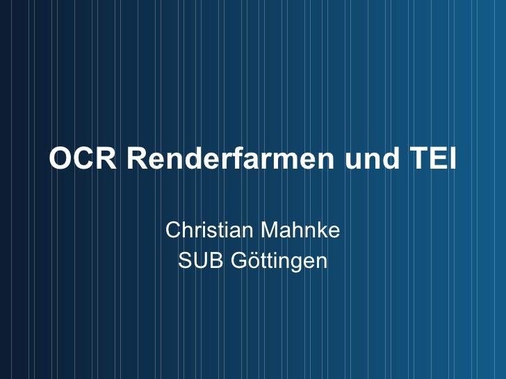OCR Renderfarmen und TEI Christian Mahnke SUB Göttingen