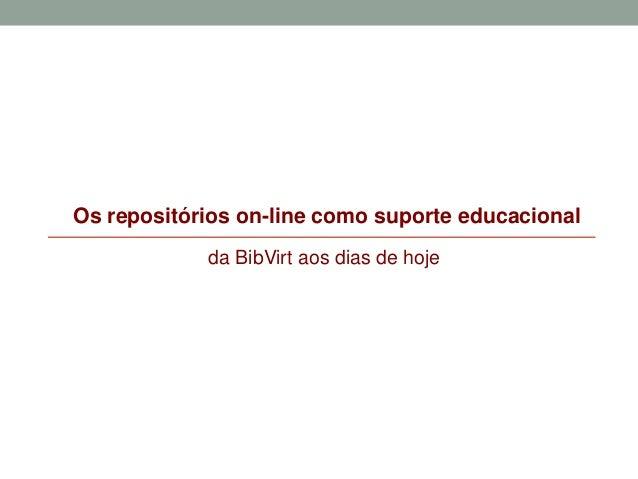 Os repositórios on-line como suporte educacional da BibVirt aos dias de hoje