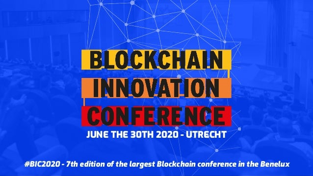 #BIC2020 - 7th edition of the largest Blockchain conference in the Benelux JUNE THE 30TH 2020 - UTRECHT