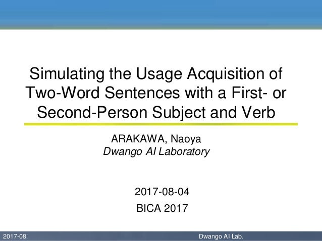 2017-08 Dwango AI Lab. 02017-08 Dwango AI Lab. Simulating the Usage Acquisition of Two-Word Sentences with a First- or Sec...