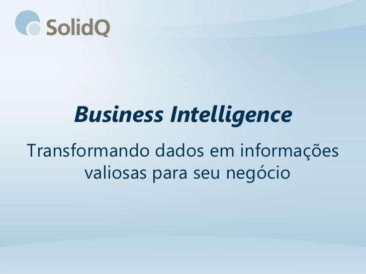 Business IntelligenceTransformando dados em informações       valiosas para seu negócio