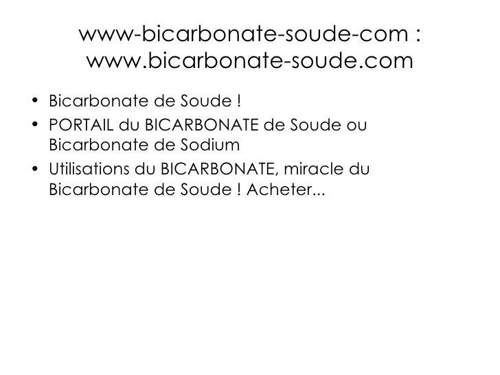 www-bicarbonate-soude-com : www.bicarbonate-soude.com <ul><li>Bicarbonate de Soude ! </li></ul><ul><li>PORTAIL du BICARBON...