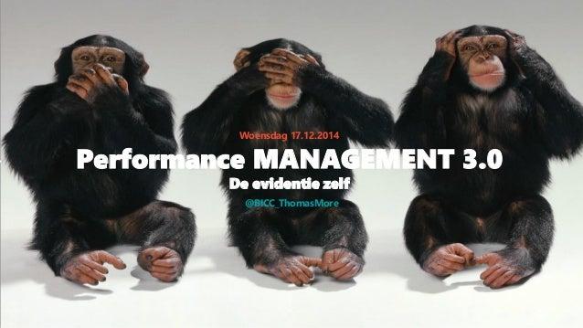 Performance MANAGEMENT 3.0 De evidentie zelf Woensdag 17.12.2014 @BICC_ThomasMore