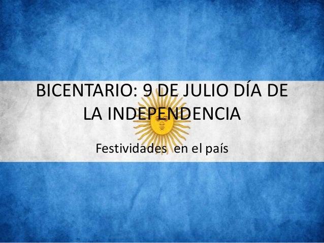 BICENTARIO: 9 DE JULIO DÍA DE LA INDEPENDENCIA Festividades en el país