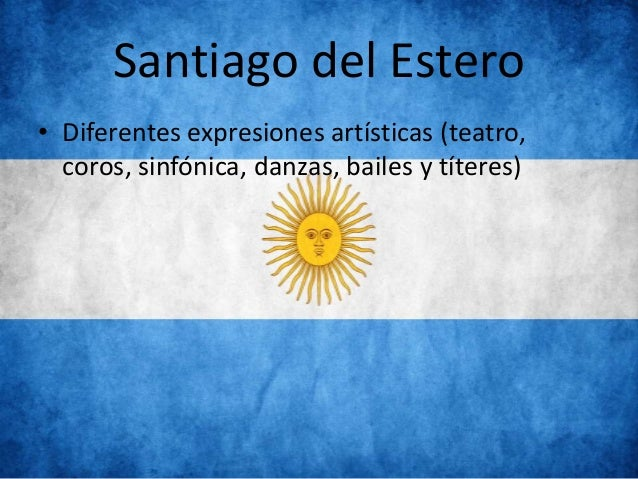 Santiago del Estero • Diferentes expresiones artísticas (teatro, coros, sinfónica, danzas, bailes y títeres)