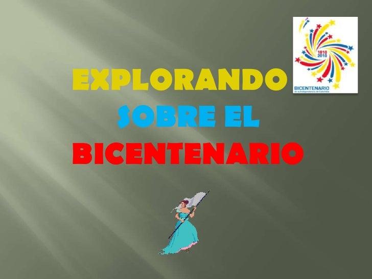 EXPLORANDO SOBRE EL BICENTENARIO<br />