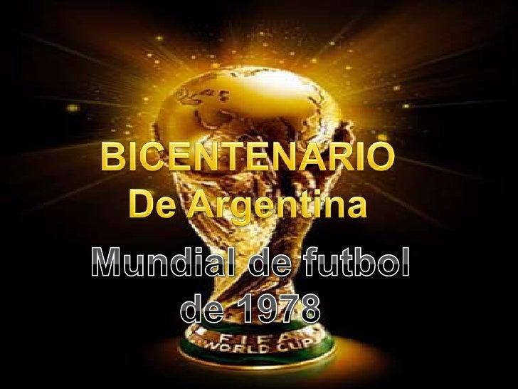 BICENTENARIO<br />De Argentina<br />Mundial de futbol de 1978<br />