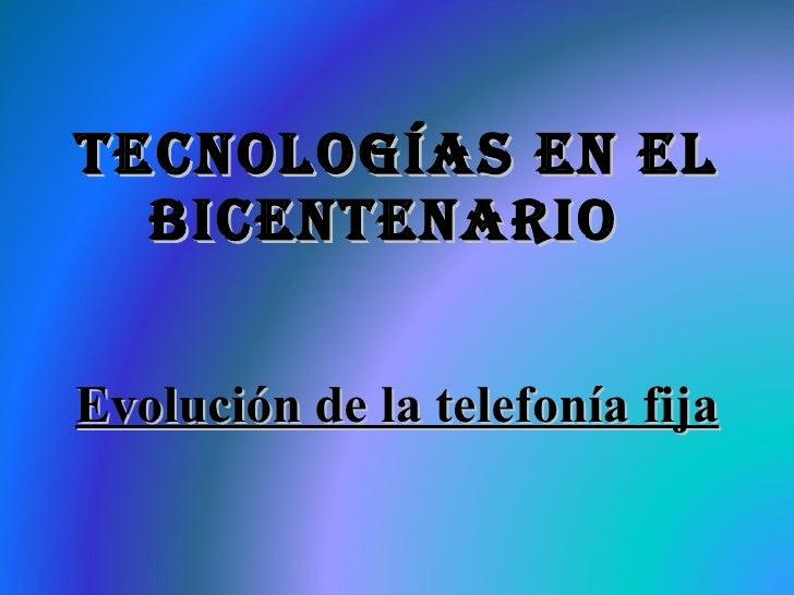 Tecnologías en el bicentenario   Evolución de la telefonía fija
