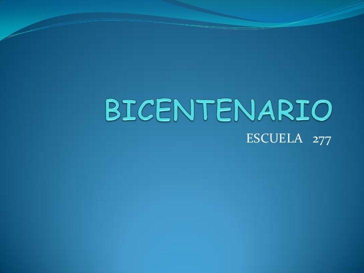 BICENTENARIO<br />ESCUELA   277<br />