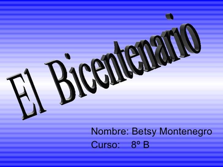 Nombre: Betsy Montenegro Curso:  8º B El  Bicentenario