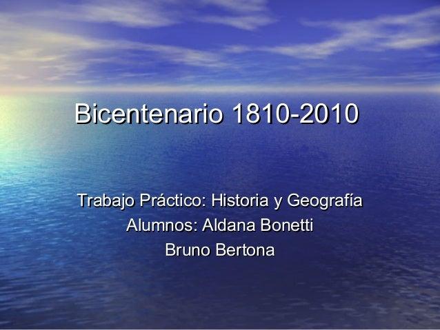 Bicentenario 1810-2010Bicentenario 1810-2010 Trabajo Práctico: Historia y GeografíaTrabajo Práctico: Historia y Geografía ...