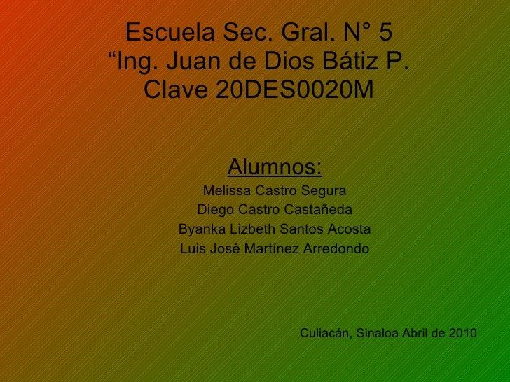 """Escuela Sec. Gral. N° 5 """"Ing. Juan de Dios Bátiz P. Clave 20DES0020M Alumnos: Melissa Castro Segura Diego Castro Castañeda..."""