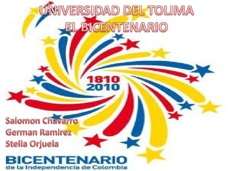 UNIVERSIDAD DEL TOLIMAEL BICENTENARIO<br />SalomonChavarro<br />GermanRamirez<br />Stella Orjuela<br />