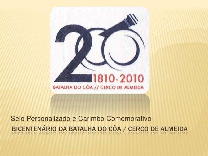 Selo Personalizado e Carimbo Comemorativo <br />Bicentenário da Batalha do côa / cerco de almeida<br />