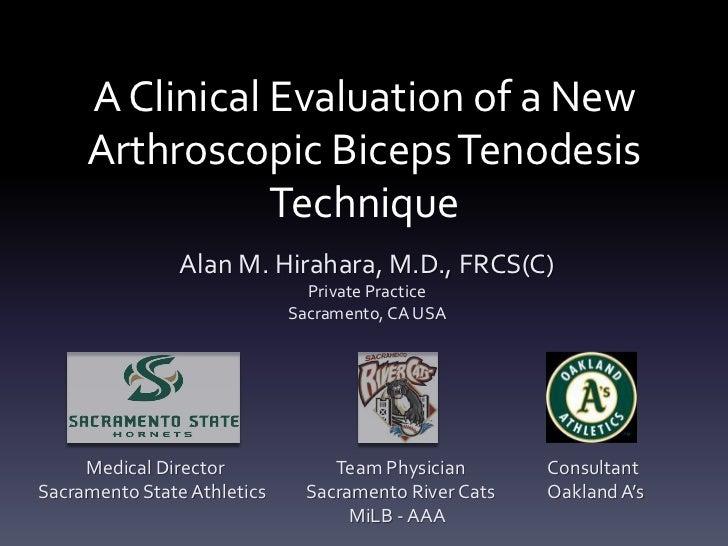A Clinical Evaluation of a New     Arthroscopic Biceps Tenodesis                Technique                Alan M. Hirahara,...