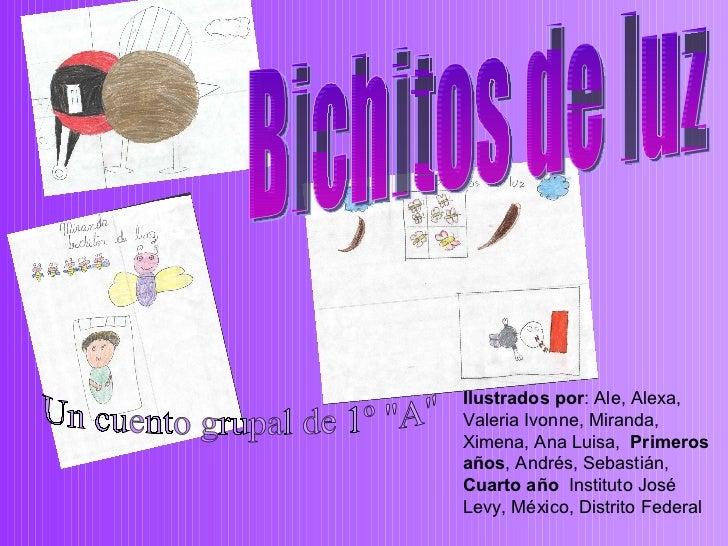 Ilustrados por : Ale, Alexa, Valeria Ivonne, Miranda, Ximena, Ana Luisa,  Primeros años , Andrés, Sebastián,  Cuarto año  ...