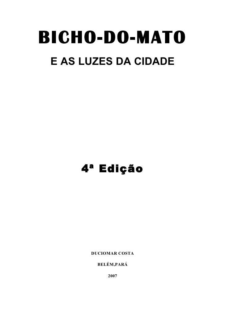 BICHO-DO-MATO  E AS LUZES DA CIDADE          4ª Edição            DUCIOMAR COSTA           BELÉM,PARÁ              2007