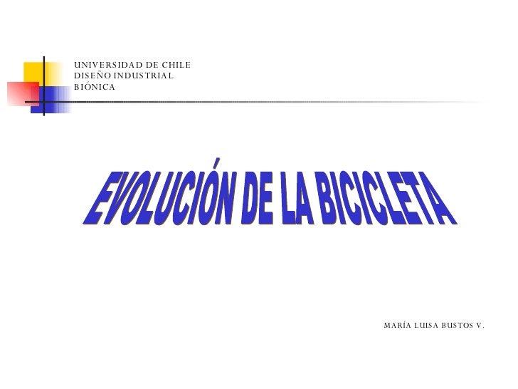 UNIVERSIDAD DE CHILE DISEÑO INDUSTRIAL BIÓNICA   EVOLUCIÓN DE LA BICICLETA MARÍA LUISA BUSTOS V.