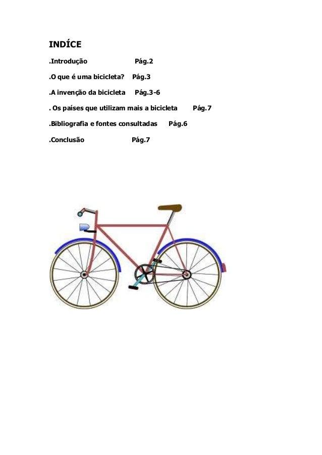 INDÍCE .Introdução Pág.2 .O que é uma bicicleta? Pág.3 .A invenção da bicicleta Pág.3-6 . Os países que utilizam mais a bi...