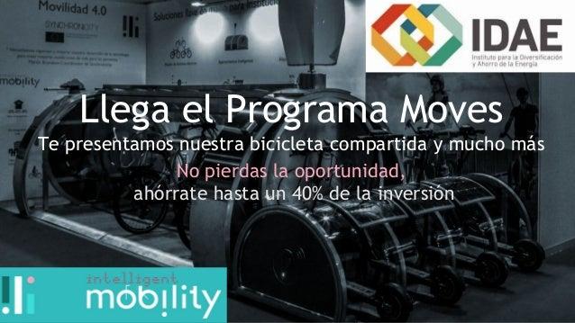 Llega el Programa Moves Te presentamos nuestra bicicleta compartida y mucho más No pierdas la oportunidad, ahórrate hasta ...