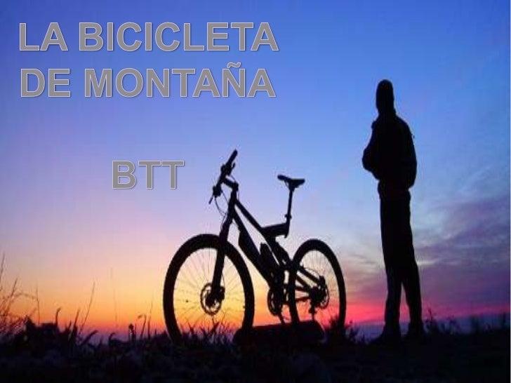 LA BICICLETA <br />DE MONTAÑA<br />BTT<br />