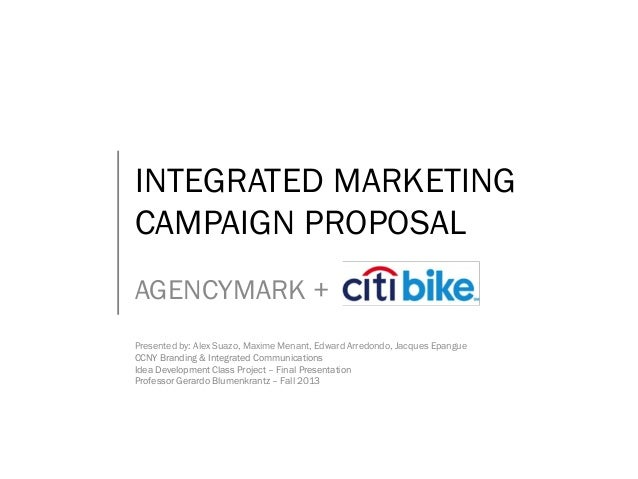 INTEGRATED MARKETING CAMPAIGN PROPOSAL AGENCYMARK + Presented by: Alex Suazo, Maxime Menant, Edward Arredondo, Jacques Epa...