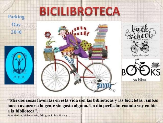 """""""Mis dos cosas favoritas en esta vida son las bibliotecas y las bicicletas. Ambas hacen avanzar a la gente sin gasto algun..."""