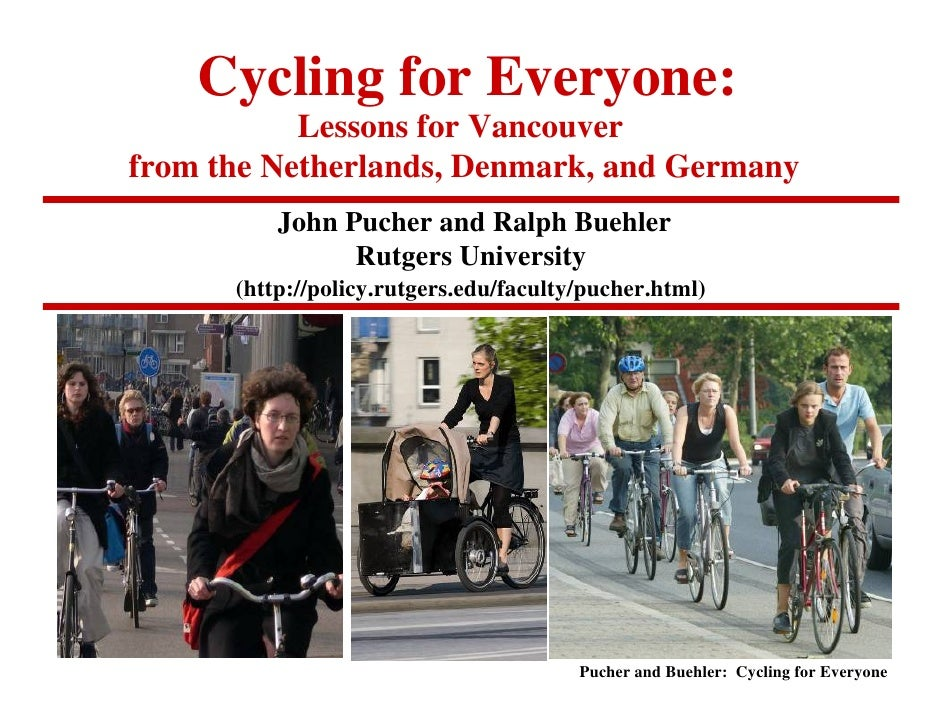 Cycling for Everyone:            Lessons for Vancouver from the Netherlands, Denmark, and Germany           John Pucher an...
