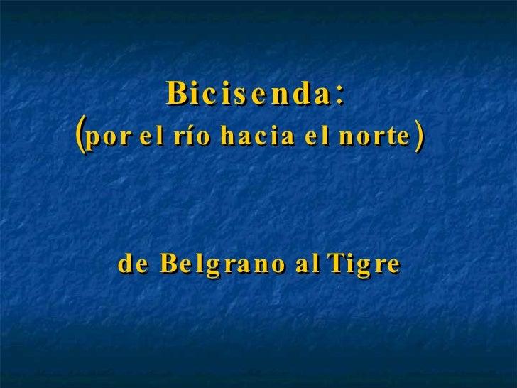 Bicisenda:  ( por el río hacia el norte)  de Belgrano al Tigre