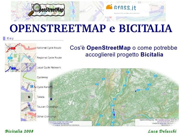 OPENSTREETMAPeBICITALIA                  Cos'è OpenStreetMap o come potrebbe                       accogliereil progetto...