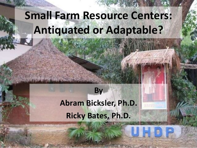 Small Farm Resource Centers: Antiquated or Adaptable?  By Abram Bicksler, Ph.D. Ricky Bates, Ph.D.