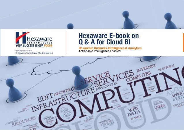 Hexaware E-book on Q & A for Cloud BI Hexaware Business Intelligence & Analytics Actionable Intelligence Enabled© Hexaware...
