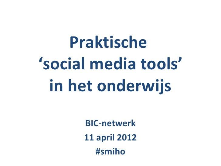 Praktische'social media tools'  in het onderwijs      BIC-netwerk      11 april 2012         #smiho