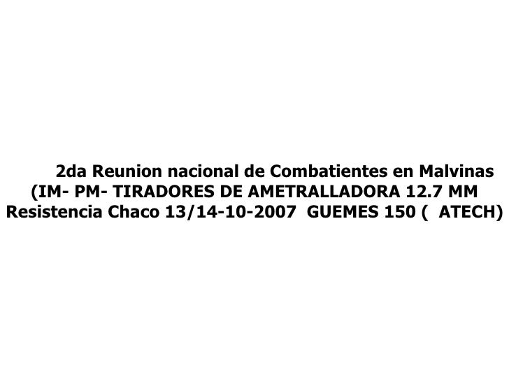2da Reunion nacional de Combatientes en Malvinas (IM- PM- TIRADORES DE AMETRALLADORA 12.7 MM Resistencia Chaco 13/14-10-20...
