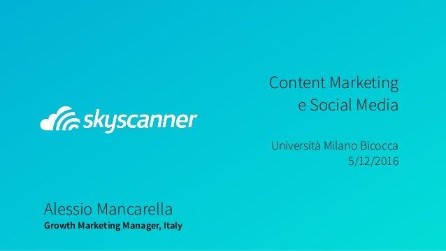 Content Marketing  e Social Media  Università Milano Bicocca 5/12/2016 Alessio Mancarella Growth Marketing Manager, It...